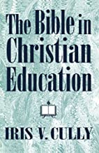 The Bible in Christian Education by Iris V.…