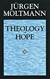 Moltmann, J-Urgen: Theology of Hope: On the Ground and the Implications of a Christian Eschatology