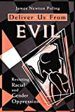 Poling, James Newton: Deliver Us from Evil: Resisting Racial and Gender Oppression