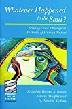 Malony, H. Newton: Whatever Happened to the Soul?: Scientific and Theological Portraits of Human Nature
