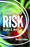 Welch, Sharon D.: A Feminist Ethic of Risk