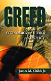 Childs, James M.: Greed: Economics and Ethics in Conflict
