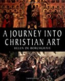 De Borchgrave, Helen: A Journey into Christian Art