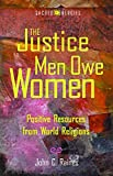 Raines, John C.: The Justice Men Owe Women: Positive Resources from World Religions (Sacred Energies Series)