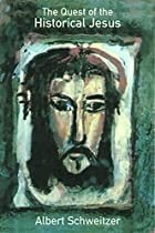 The Quest of the Historical Jesus by Albert…