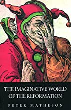 The Imaginative World of the Reformation by…