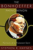 Haynes, Stephen R.: The Bonhoeffer Phenomenon: Portraits of a Protestant Saint