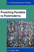 Preaching Parables To Postmoderns by Brian…
