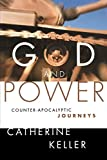 Keller, Catherine: God and Power: Counter-Apocalyptic Journeys