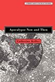 Keller, Catherine: Apocalypse Now and Then