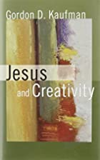 Jesus and Creativity by Gordon D. Kaufman