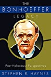 Haynes, Stephen R.: The Bonhoeffer Legacy: Post-Holocaust Perspectives