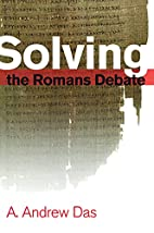 Solving the Romans Debate by A. Andrew Das
