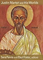 Justin Martyr and His Worlds by Sara Parvis