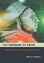 The courage of faith : Martin Luther and the…