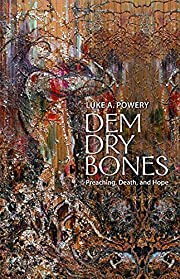 Dem Dry Bones: Preaching, Death, and Hope by…