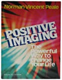 Peale, Norman Vincent: Positive Imaging: The Powerful Way to Change Your Life