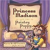 Linamen, Karen Scalf: Princess Madison and the Paisley Puppy (Princess Madison Trilogy)