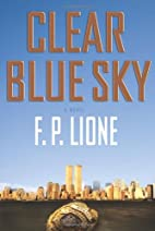 Clear Blue Sky: A Novel by F. P. Lione