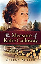The Measure of Katie Calloway by Serena B.…