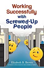 Working Successfully with Screwed-Up People…