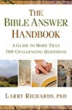 Richards, Larry: Bible Answer Handbook, The: A Guide to More Than 700 Challenging Questions