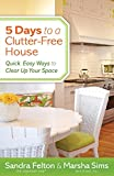 Felton, Sandra: 5 Days to a Clutter-Free House: Quick, Easy Ways to Clear Up Your Space