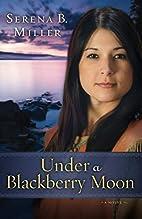 Under a Blackberry Moon: A Novel by Serena…