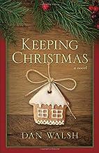Keeping Christmas: A Novel by Dan Walsh