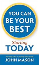 You Can Be Your Best--Starting Today by John…