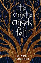 The Day the Angels Fell by Shawn Smucker