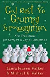 Walker, Laura Jensen: God Rest Ye Grumpy Scroogeymen: New Traditions for Comfort & Joy at Christmas