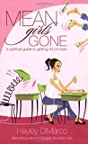 DIMARCO, HAYLEY: Mean Girls Gone: A Spiritual Guide To Getting Rid Of Mean