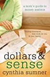 Sumner, Cynthia: Dollars &amp; Sense: A Mom&#39;s Guide To Money Matters