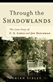 Sibley, Brian: Through The Shadowlands: The Love Story Of C. S. Lewis And Joy Davidman