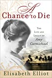 Elliot, Elisabeth: A Chance To Die: The Life And Legacy Of Amy Carmichael
