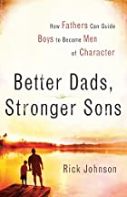 Better Dads, Stronger Sons: How Fathers Can…