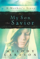 My Son, the Savior: A Mother's Story by…