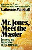 Marshall, Catherine: Mr. Jones, Meet the Master: Sermons and Prayers of Peter Marshall