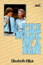 The Mark of a Man by Elisabeth Elliot