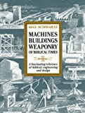 Schwartz, Max: Machines Buildings Weaponry of Biblical Times