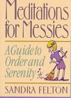 Felton, Sandra: Meditations for Messies: A Guide to Order and Serenity