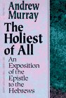 Murray, Andrew: The Holiest of All: An Exposition of the Epistle to the Hebrews