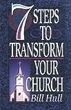 Hull, Bill: 7 Steps to Transform Your Church