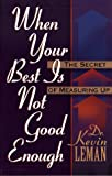 Leman, Kevin: When Your Best Is Not Good Enough: The Secret of Measuring Up