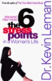 Leman, Kevin: The Six Stress Points in a Woman's Life