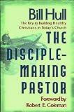 Hull, Bill: The Disciple-Making Pastor