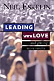 Eskelin, Neil: Leading with Love: And Getting More Results