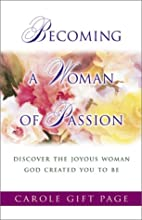 Becoming a Woman of Passion: Discover the…