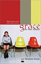 Grace in the First Person: Growing into Life…